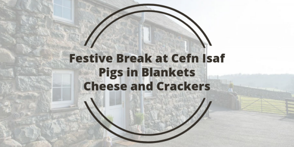 Festive Break at Cefn Isaf Pigs in Blankets Cheese and Crackers